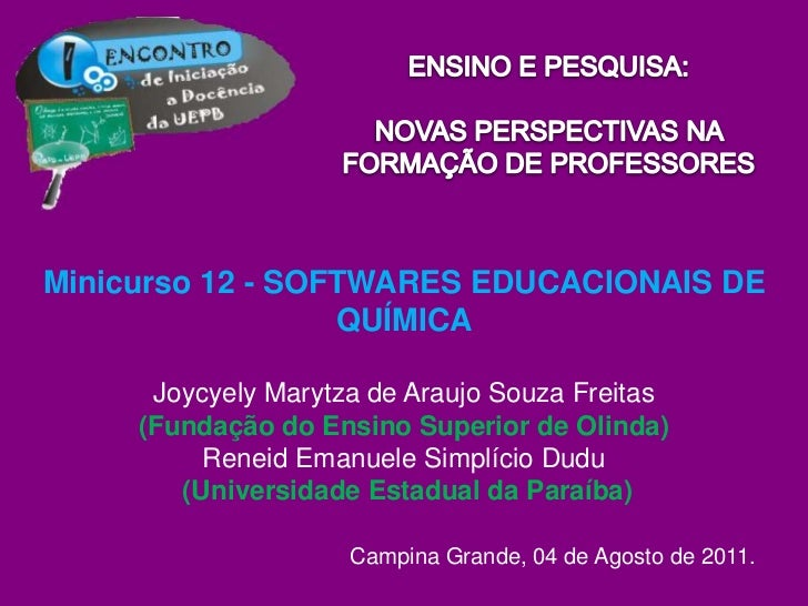 ENSINO E PESQUISA: <br />NOVAS PERSPECTIVAS NA FORMAÇÃO DE PROFESSORES<br />Minicurso 12 - SOFTWARES EDUCACIONAIS DE QUÍMI...