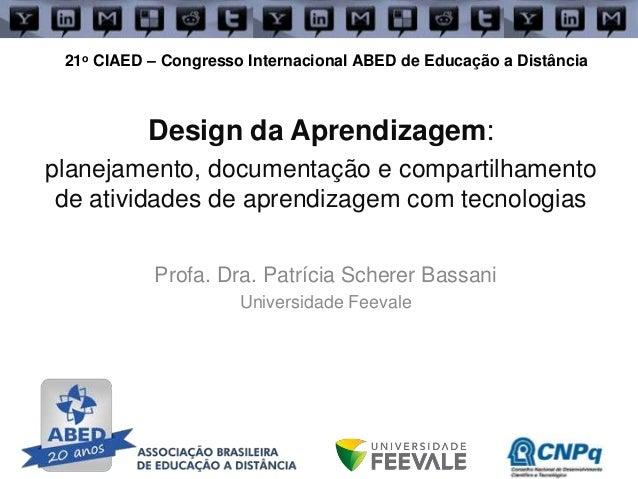 Design da Aprendizagem: planejamento, documentação e compartilhamento de atividades de aprendizagem com tecnologias Profa....