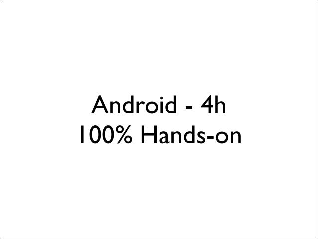 Android - 4h  100% Hands-on