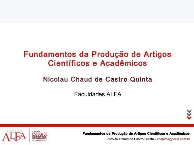 Fundamentos da Produção de Artigos     Científicos e Acadêmicos    Nicolau Chaud de Castro Quinta            Faculdades AL...