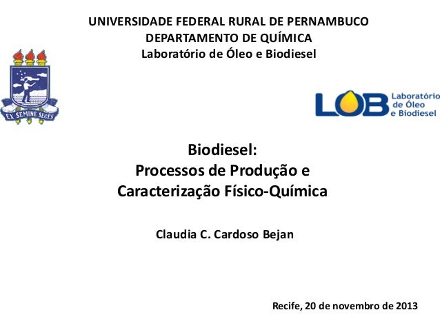 UNIVERSIDADE FEDERAL RURAL DE PERNAMBUCO DEPARTAMENTO DE QUÍMICA Laboratório de Óleo e Biodiesel  Biodiesel: Processos de ...