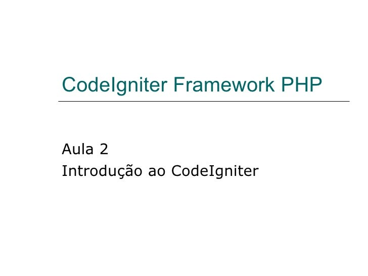 CodeIgniter Framework PHP Aula 2 Introdução ao CodeIgniter