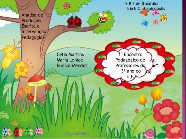 1º Encontro Pedagógico de Professores do 3º ano do E.F. Celia Martins Maria Lenice Eunice Mendes Análise de Produção Escri...