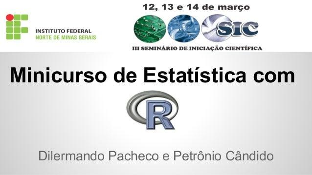 Minicurso de Estatística com  Dilermando Pacheco e Petrônio Cândido
