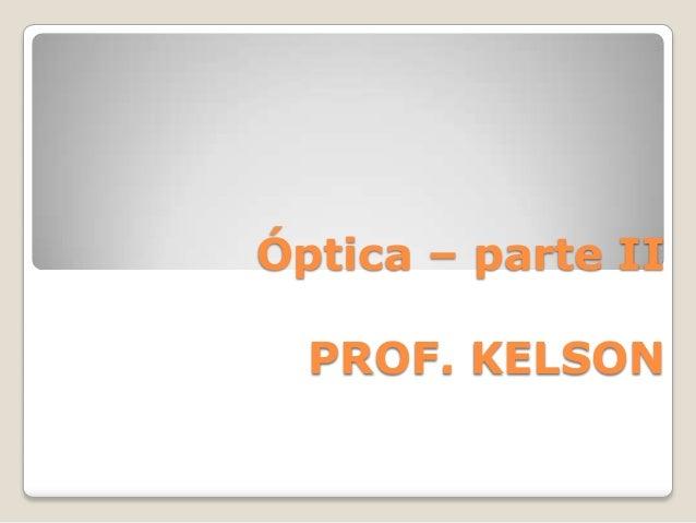 Óptica – parte IIPROF. KELSON
