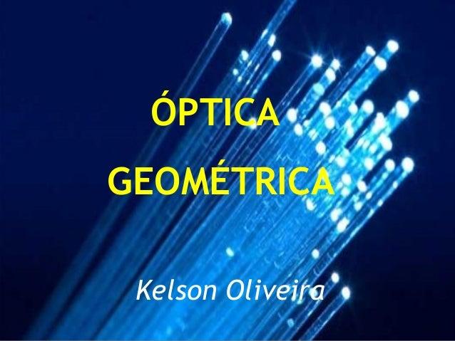 ÓPTICAGEOMÉTRICAKelson Oliveira