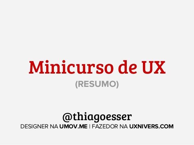 Minicurso de UX (RESUMO)  @thiagoesser DESIGNER NA UMOV.ME | FAZEDOR NA UXNIVERS.COM