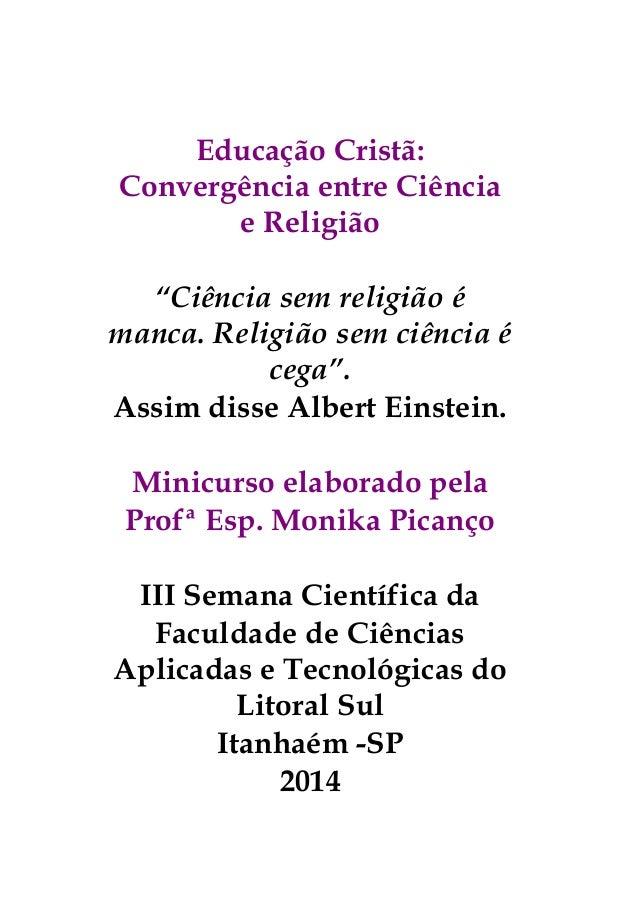 """Educação Cristã: Convergência entre Ciência e Religião """"Ciência sem religião é manca. Religião sem ciência é cega"""". Assim ..."""