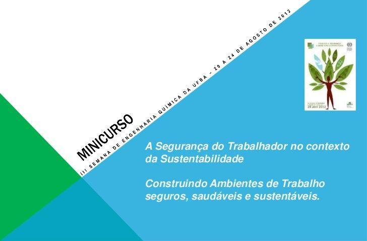A Segurança do Trabalhador no contextoda SustentabilidadeConstruindo Ambientes de Trabalhoseguros, saudáveis e sustentáveis.