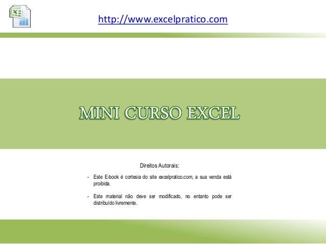 http://www.excelpratico.com Direitos Autorais: - Este E-book é cortesia do site excelpratico.com, a sua venda está proibid...