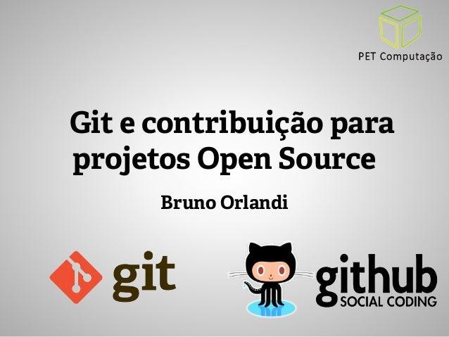 Git e contribuição para  projetos Open Source  Bruno Orlandi