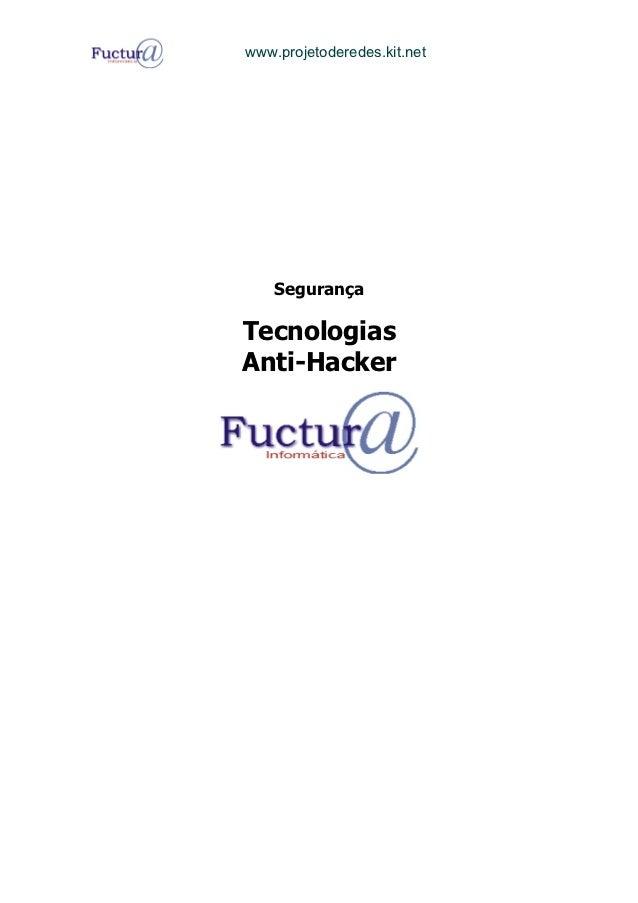 www.projetoderedes.kit.net    SegurançaTecnologiasAnti-Hacker