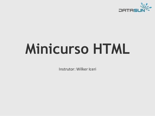 Minicurso HTML Instrutor: Wilker Iceri