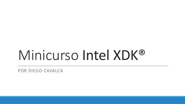 Minicurso Intel XDK® POR DIEGO CAVALCA