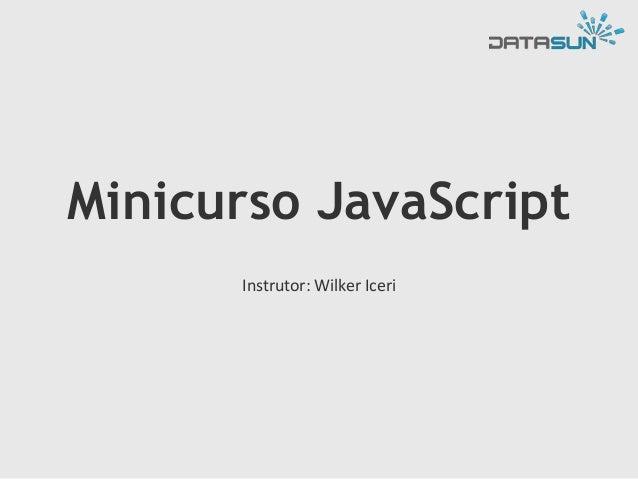 Minicurso JavaScript Instrutor: Wilker Iceri