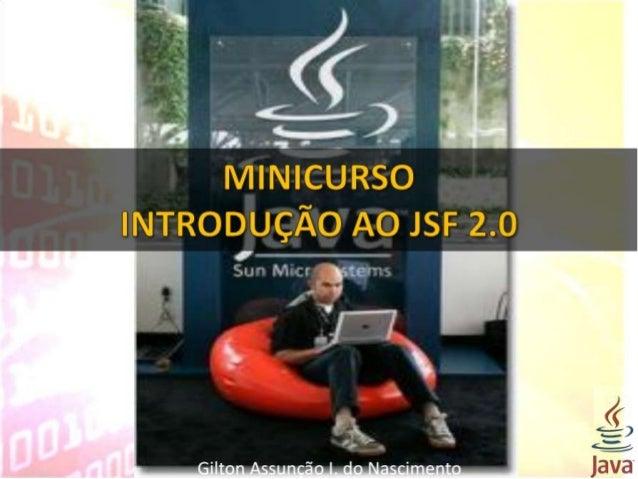 TÓPICOS Introdução; Frameworks; Prós e Contras; As Quatro Pilares do JSF; Getting Started Downloading and Installing...