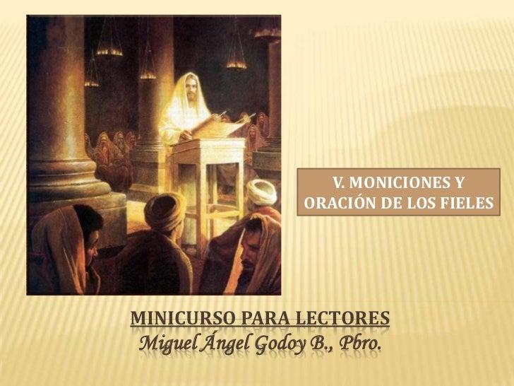 V. MONICIONES Y                   ORACIÓN DE LOS FIELESMINICURSO PARA LECTORESMiguel Ángel Godoy B., Pbro.