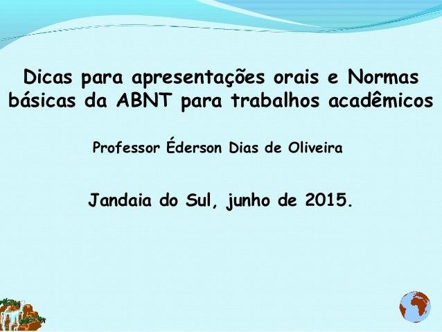 Dicas para apresentações orais e Normas básicas da ABNT para trabalhos acadêmicos Professor Éderson Dias de Oliveira Janda...
