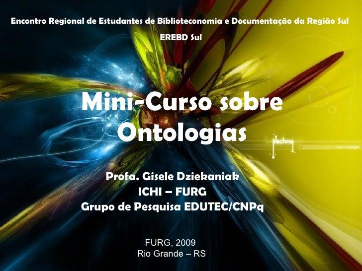 Mini-Curso sobre Ontologias Profa. Gisele Dziekaniak ICHI – FURG Grupo de Pesquisa EDUTEC/CNPq Encontro Regional de Estuda...