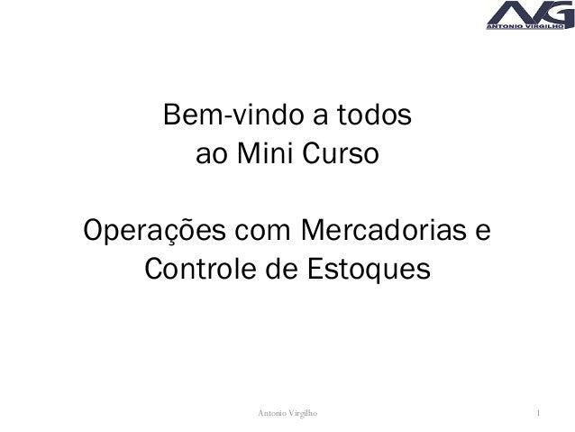 Bem-vindo a todos ao Mini Curso Operações com Mercadorias e Controle de Estoques 1Antonio Virgilho