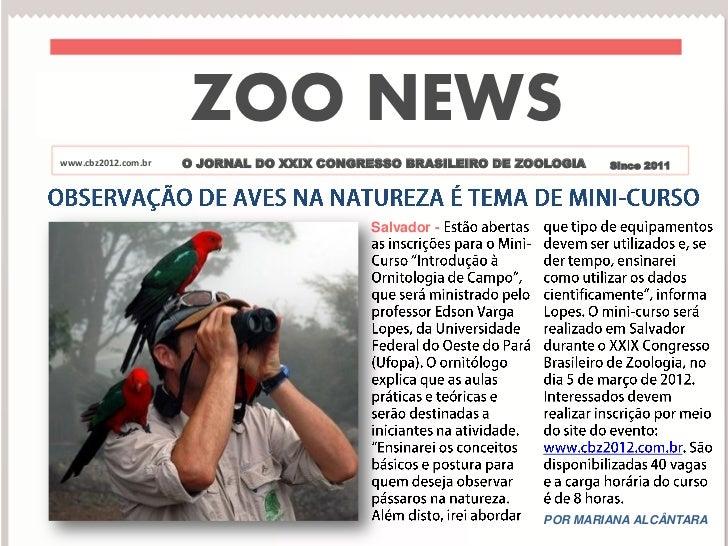 ZOO NEWSwww.cbz2012.com.br   O JORNAL DO XXIX CONGRESSO BRASILEIRO DE ZOOLOGIA   Since 2011                               ...