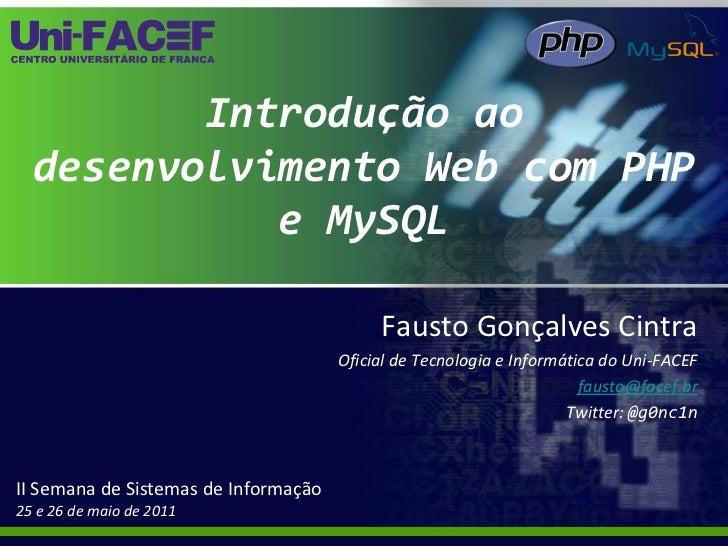 Introdução ao desenvolvimento Web com PHP e MySQL<br />Fausto Gonçalves Cintra<br />Oficial de Tecnologia e Informática do...