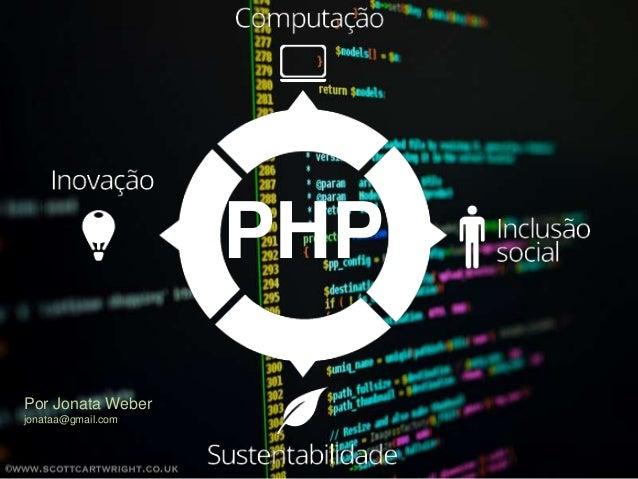 PHP Por Jonata Weber jonataa@gmail.com