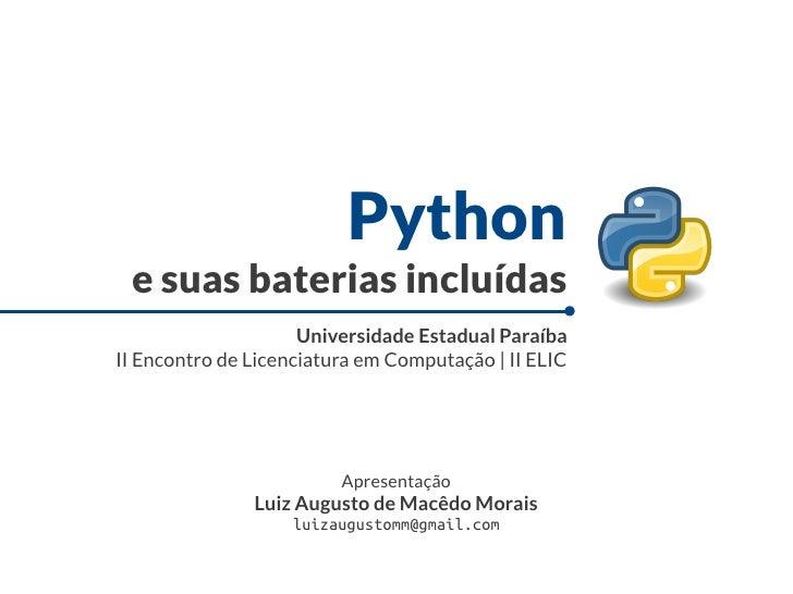 Python e suas baterias incluídas                     Universidade Estadual ParaíbaII Encontro de Licenciatura em Computaçã...