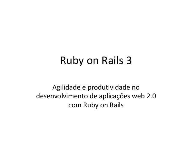 Ruby on Rails 3 Agilidade e produtividade no desenvolvimento de aplicações web 2.0 com Ruby on Rails