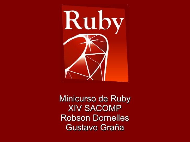 Minicurso de Ruby   XIV SACOMP Robson Dornelles  Gustavo Graña