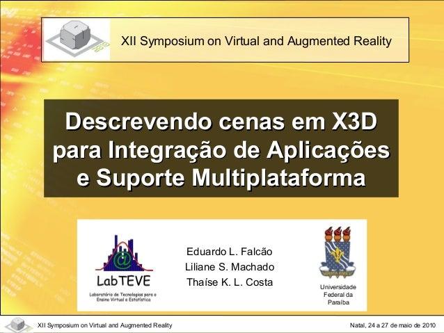 Natal, 24 a 27 de maio de 2010XII Symposium on Virtual and Augmented Reality Descrevendo cenas em X3DDescrevendo cenas em ...
