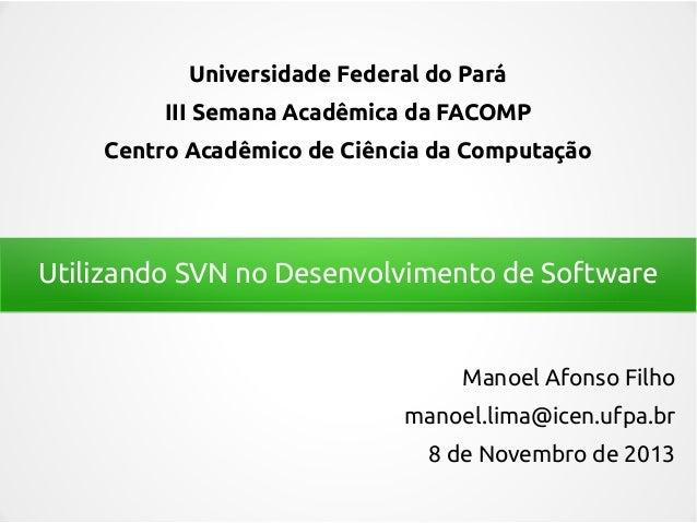 Universidade Federal do Pará III Semana Acadêmica da FACOMP Centro Acadêmico de Ciência da Computação  Utilizando SVN no D...