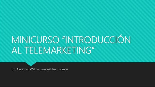 """MINICURSO """"INTRODUCCIÓN AL TELEMARKETING"""" Lic. Alejandro Wald – www.waldweb.com.ar"""