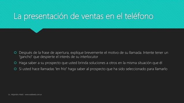 La presentación de ventas en el teléfono  Después de la frase de apertura, explique brevemente el motivo de su llamada. I...