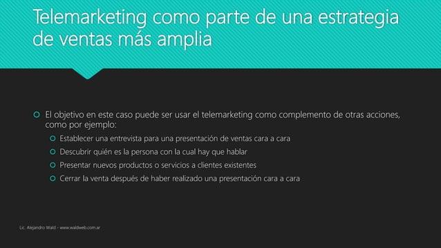 Telemarketing como parte de una estrategia de ventas más amplia  El objetivo en este caso puede ser usar el telemarketing...