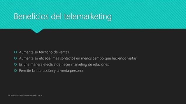 Beneficios del telemarketing  Aumenta su territorio de ventas  Aumenta su eficacia: más contactos en menos tiempo que ha...