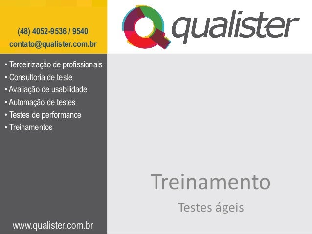 (48) 4052-9536 / 9540 contato@qualister.com.br• Terceirização de profissionais• Consultoria de teste• Avaliação de usabili...