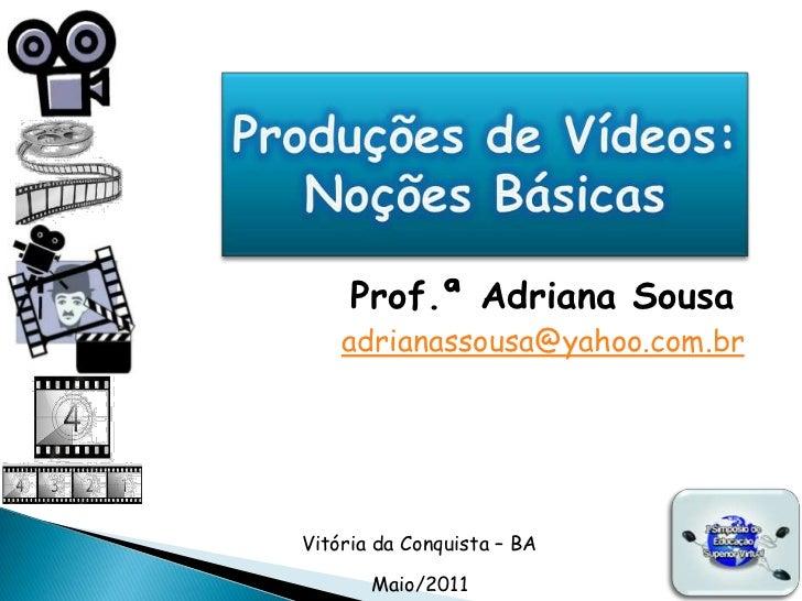 Prof.ª Adriana Sousa    adrianassousa@yahoo.com.brVitória da Conquista – BA       Maio/2011