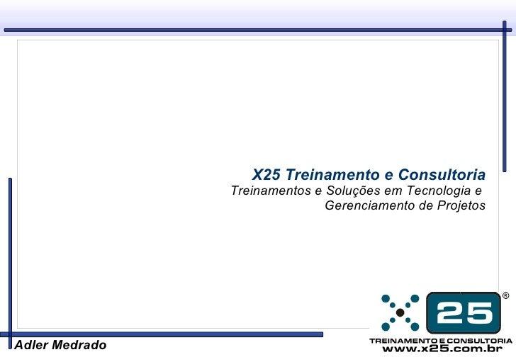 X25 Treinamento e Consultoria                 Treinamentos e Soluções em Tecnologia e                                Geren...