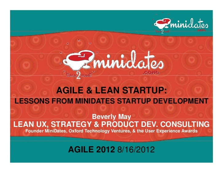 AGILE & LEAN STARTUP:LESSONS FROM MINIDATES STARTUP DEVELOPMENT                              Beverly May                  ...