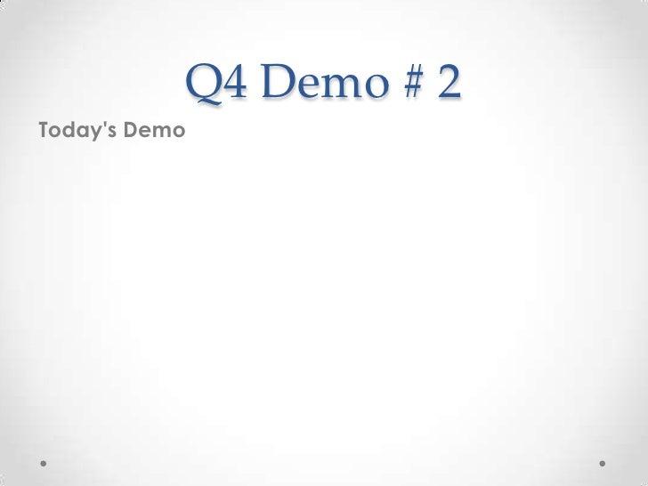 Q4 Demo # 2Todays Demo