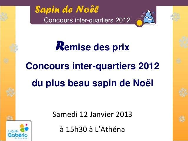 Sapin de Noël   Concours inter-quartiers 2012      Remise des prixConcours inter-quartiers 2012 du plus beau sapin de Noël...