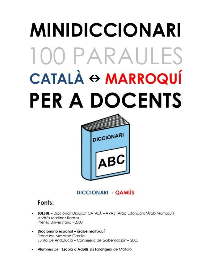 MINIDICCIONARI 100 PARAULES CATALÀ  MARROQUÍ PER A DOCENTS DICCIONARI - QAMÚS Fonts:  BULBUL – Diccionari Dibuixat CATAL...