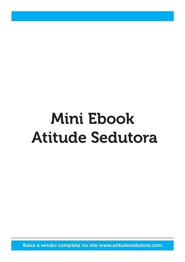 Mini Ebook Atitude Sedutora  Baixe a versão completa no site www.atitudesedutora.com