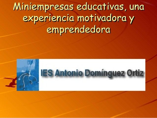 Miniempresas educativas, unaMiniempresas educativas, una experiencia motivadora yexperiencia motivadora y emprendedoraempr...