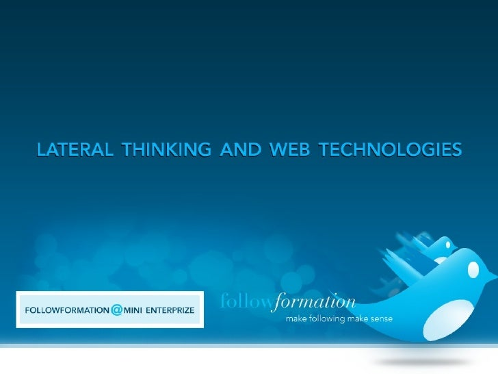 A bit about me  A bit about you  What is Lateral Thinking?  An exercise in Lateral Thinking: web technologies, and new way...