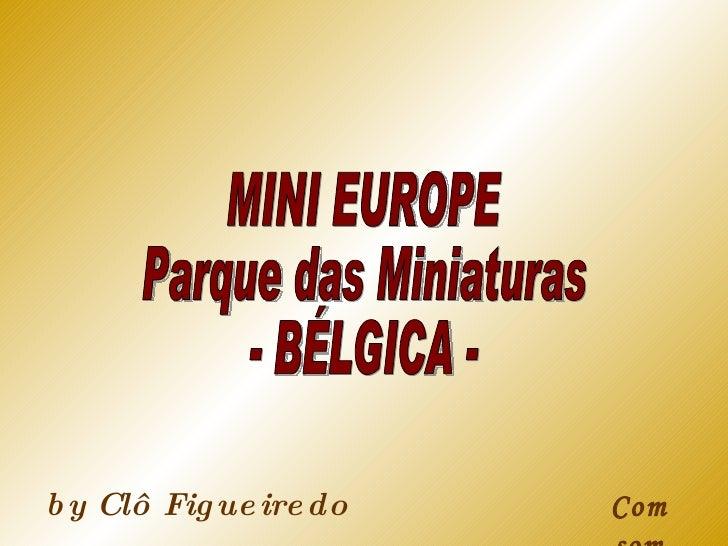 Com som by Clô Figueiredo MINI EUROPE Parque das Miniaturas  - BÉLGICA -