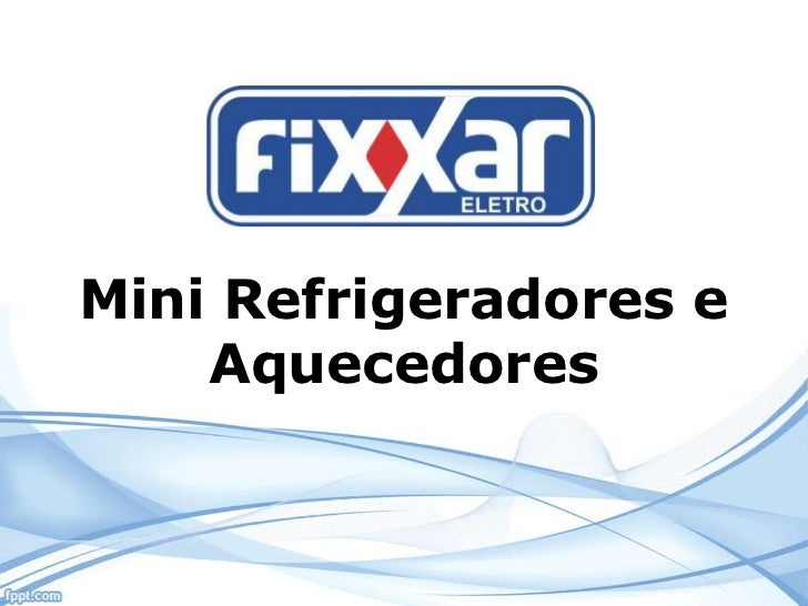 Mini Refrigeradores e    Aquecedores