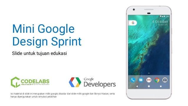 Mini Google Design Sprint Slide untuk tujuan edukasi Isi material di slide ini merupakan milik google, disadur dari slide ...