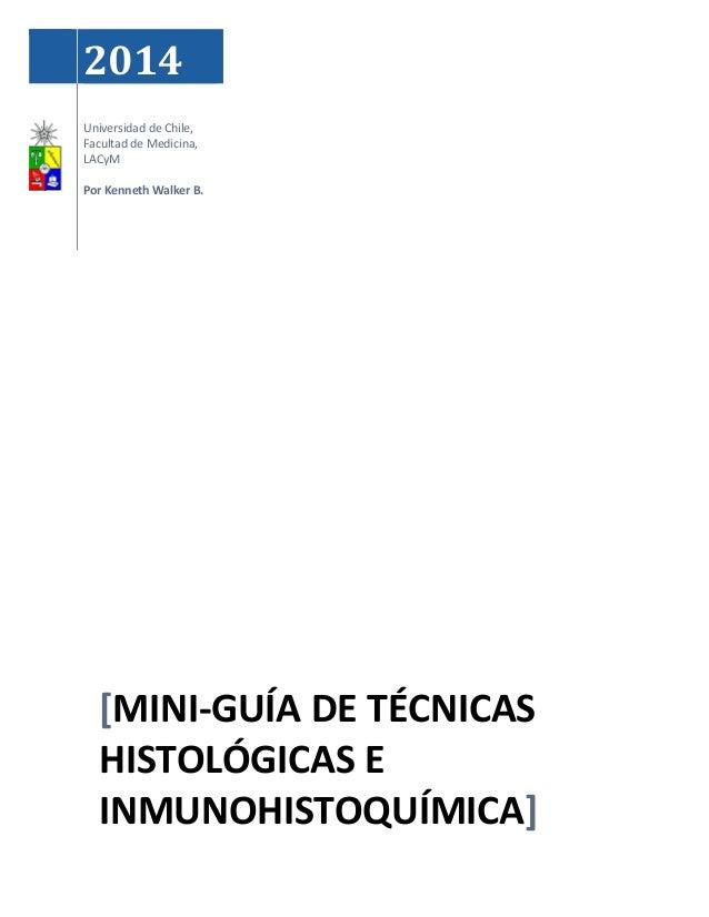 2014 Universidad de Chile, Facultad de Medicina, LACyM Por Kenneth Walker B. [MINI-GUÍA DE TÉCNICAS HISTOLÓGICAS E INMUNOH...
